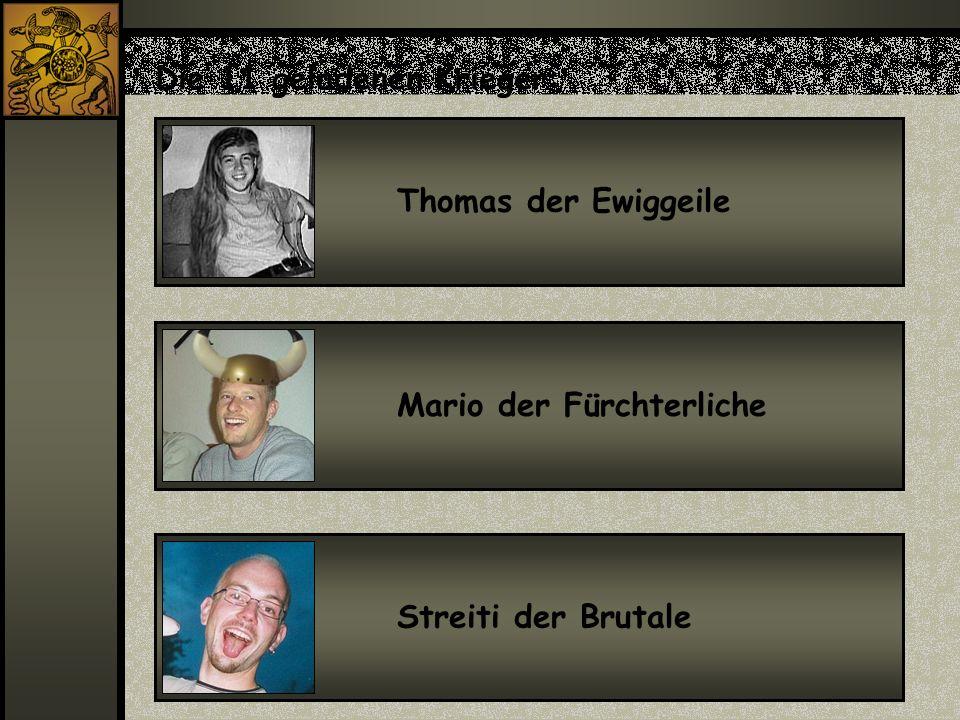 Thomas der EwiggeileMario der FürchterlicheStreiti der Brutale Die 11 geladenen Krieger: