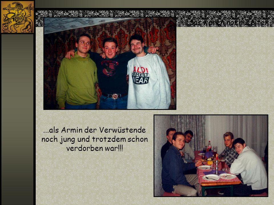 ...das waren noch Zeiten...als Armin der Verwüstende noch jung und trotzdem schon verdorben war!!!