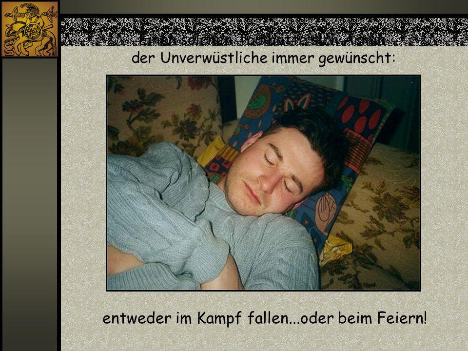 Einen solchen Tod hatte sich Armin der Unverwüstliche immer gewünscht: entweder im Kampf fallen...oder beim Feiern!