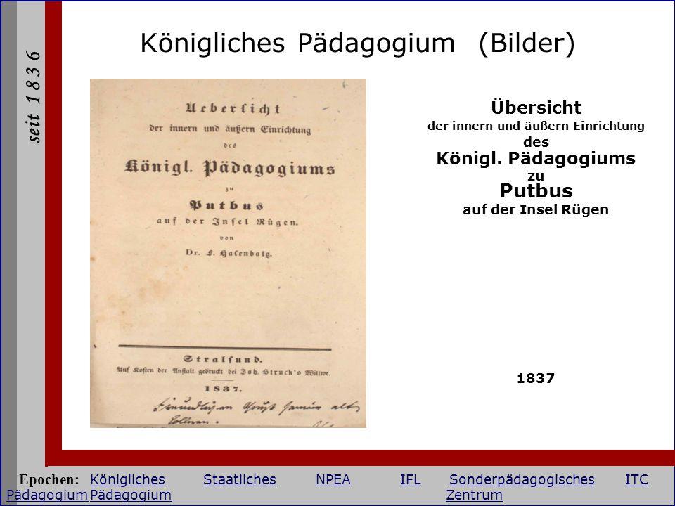 seit 1 8 3 6 Königliches Pädagogium (Bilder) Übersicht der innern und äußern Einrichtung des Königl. Pädagogiums zu Putbus auf der Insel Rügen 1837 Ep