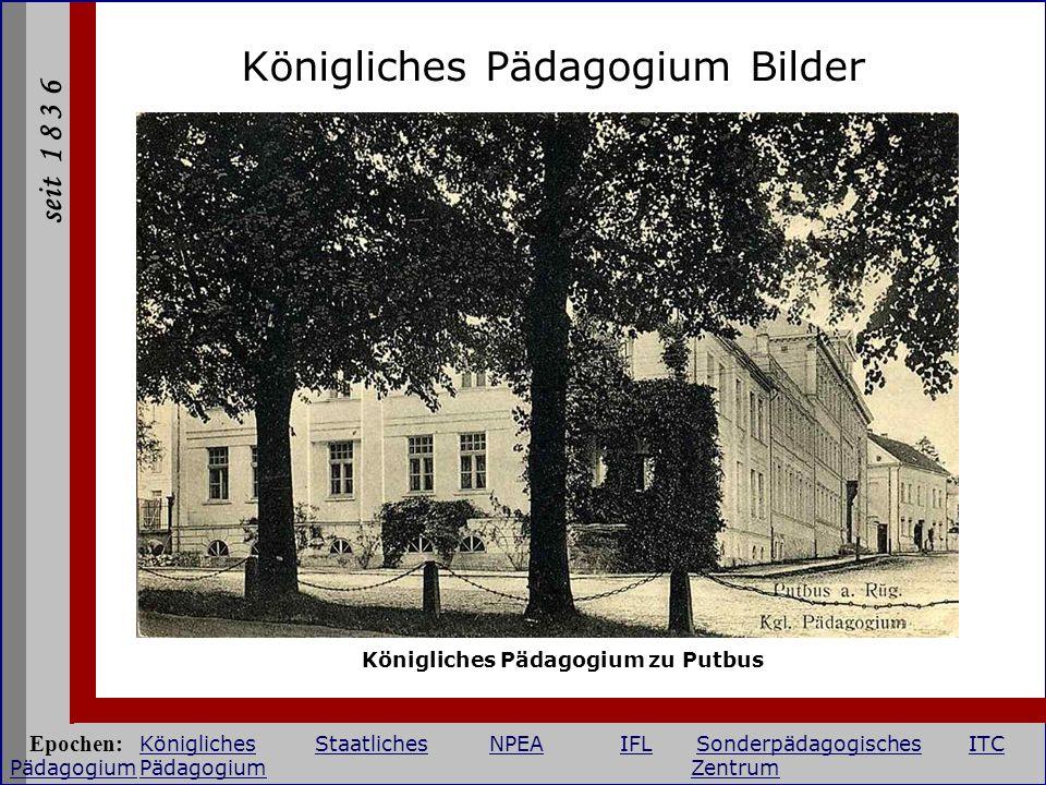seit 1 8 3 6 Königliches Pädagogium Bilder Königliches Pädagogium zu Putbus Epochen: KöniglichesStaatlichesNPEAIFLSonderpädagogischesITC PädagogiumPäd