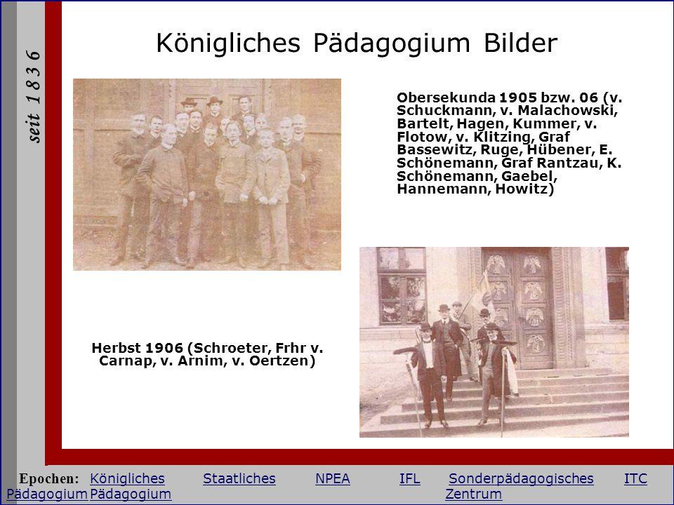 seit 1 8 3 6 Königliches Pädagogium Bilder Herbst 1906 (Schroeter, Frhr v. Carnap, v. Arnim, v. Oertzen) Obersekunda 1905 bzw. 06 (v. Schuckmann, v. M