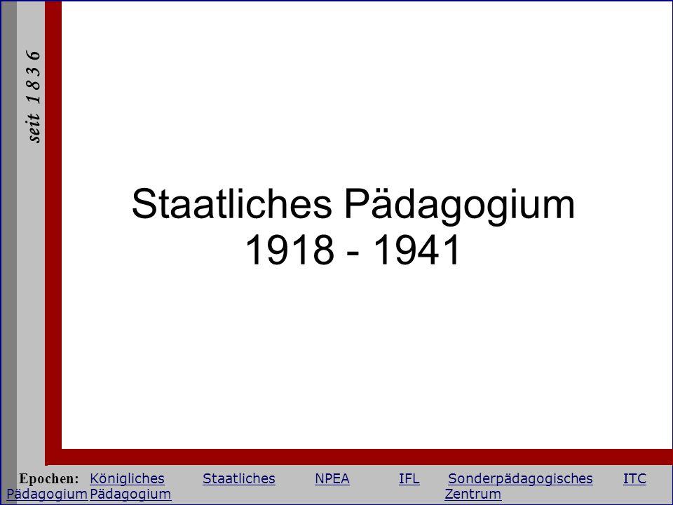 seit 1 8 3 6 Staatliches Pädagogium 1918 - 1941 Epochen: KöniglichesStaatlichesNPEAIFLSonderpädagogischesITC PädagogiumPädagogium Zentrum KöniglichesS