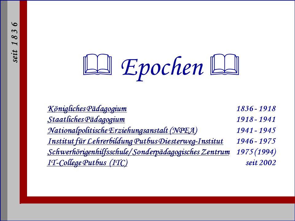 seit 1 8 3 6 IT-College Putbus seit 2002 Epochen: KöniglichesStaatlichesNPEAIFLSonderpädagogischesITC PädagogiumPädagogium Zentrum KöniglichesStaatlichesNPEAIFLSonderpädagogischesITC Pädagogium Zentrum