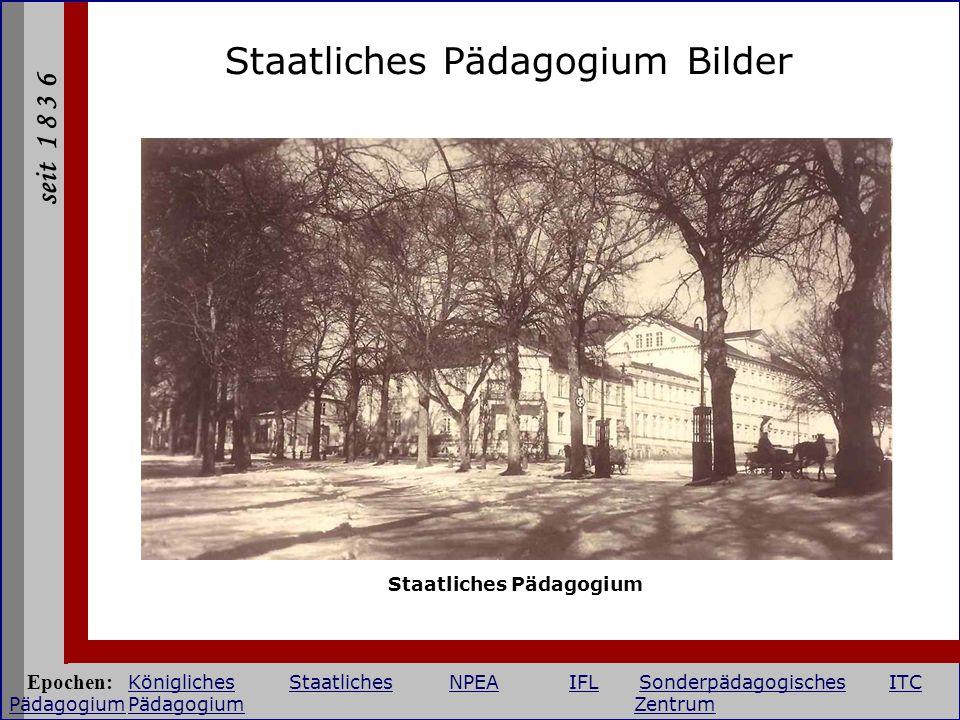 seit 1 8 3 6 Staatliches Pädagogium Bilder Staatliches Pädagogium Epochen: KöniglichesStaatlichesNPEAIFLSonderpädagogischesITC PädagogiumPädagogium Ze