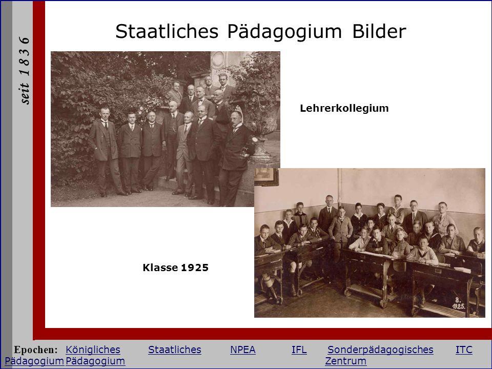 seit 1 8 3 6 Staatliches Pädagogium Bilder Lehrerkollegium Klasse 1925 Epochen: KöniglichesStaatlichesNPEAIFLSonderpädagogischesITC PädagogiumPädagogi