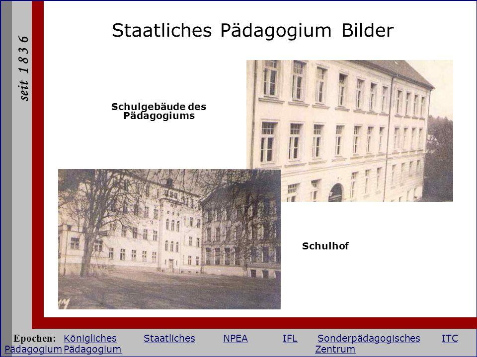 seit 1 8 3 6 Staatliches Pädagogium Bilder Schulgebäude des Pädagogiums Schulhof Epochen: KöniglichesStaatlichesNPEAIFLSonderpädagogischesITC Pädagogi