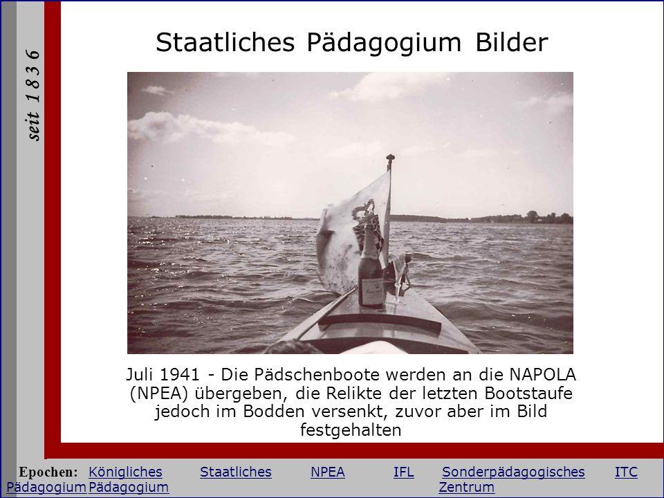 seit 1 8 3 6 Staatliches Pädagogium Bilder Juli 1941 - Die Pädschenboote werden an die NAPOLA (NPEA) übergeben, die Relikte der letzten Bootstaufe jed