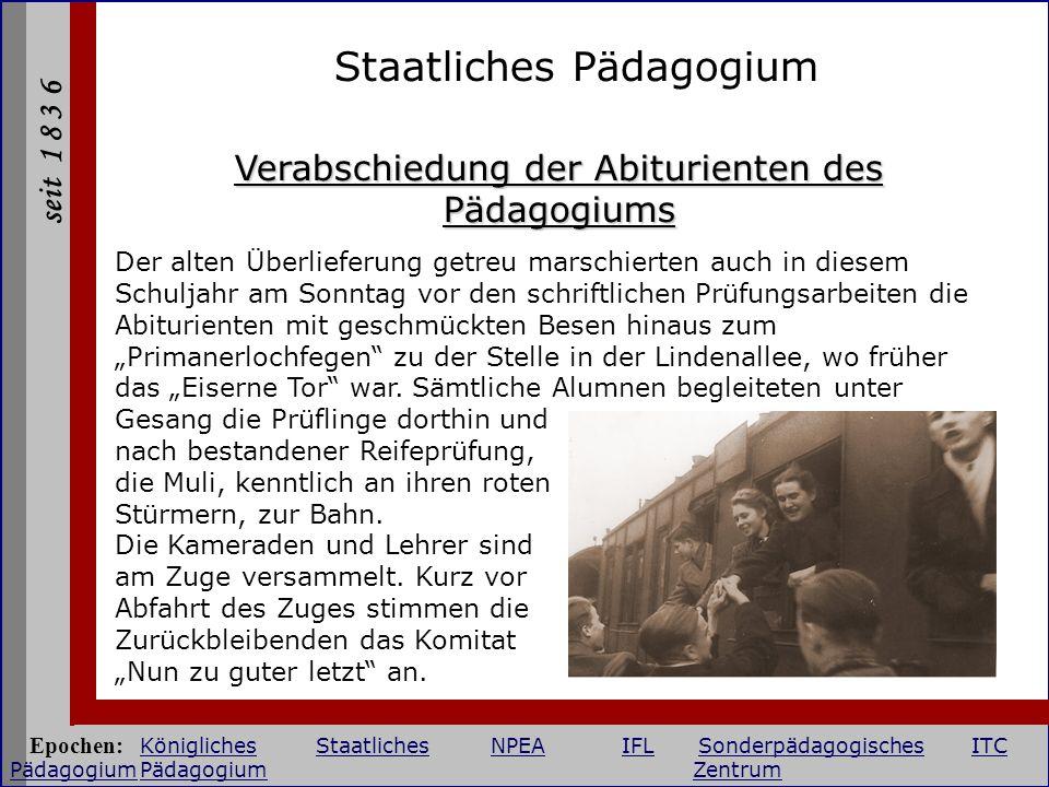 seit 1 8 3 6 Staatliches Pädagogium Verabschiedung der Abiturienten des Pädagogiums Der alten Überlieferung getreu marschierten auch in diesem Schulja