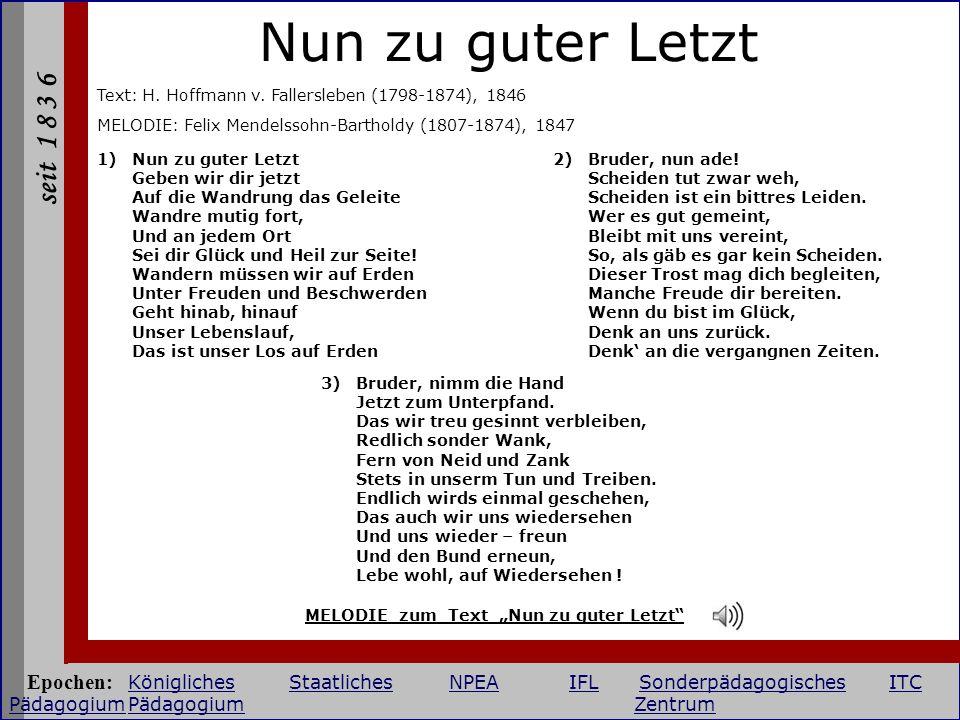 seit 1 8 3 6 Nun zu guter Letzt Text: H. Hoffmann v. Fallersleben (1798-1874), 1846 MELODIE: Felix Mendelssohn-Bartholdy (1807-1874), 1847 1)Nun zu gu