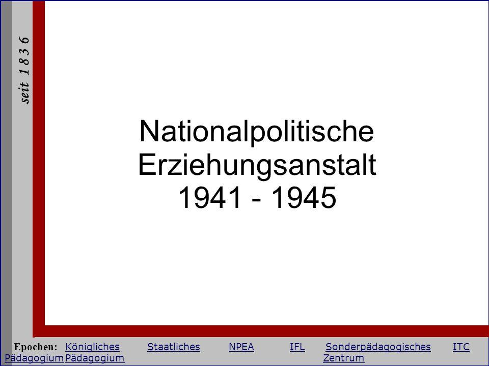seit 1 8 3 6 Nationalpolitische Erziehungsanstalt 1941 - 1945 Epochen: KöniglichesStaatlichesNPEAIFLSonderpädagogischesITC PädagogiumPädagogium Zentru