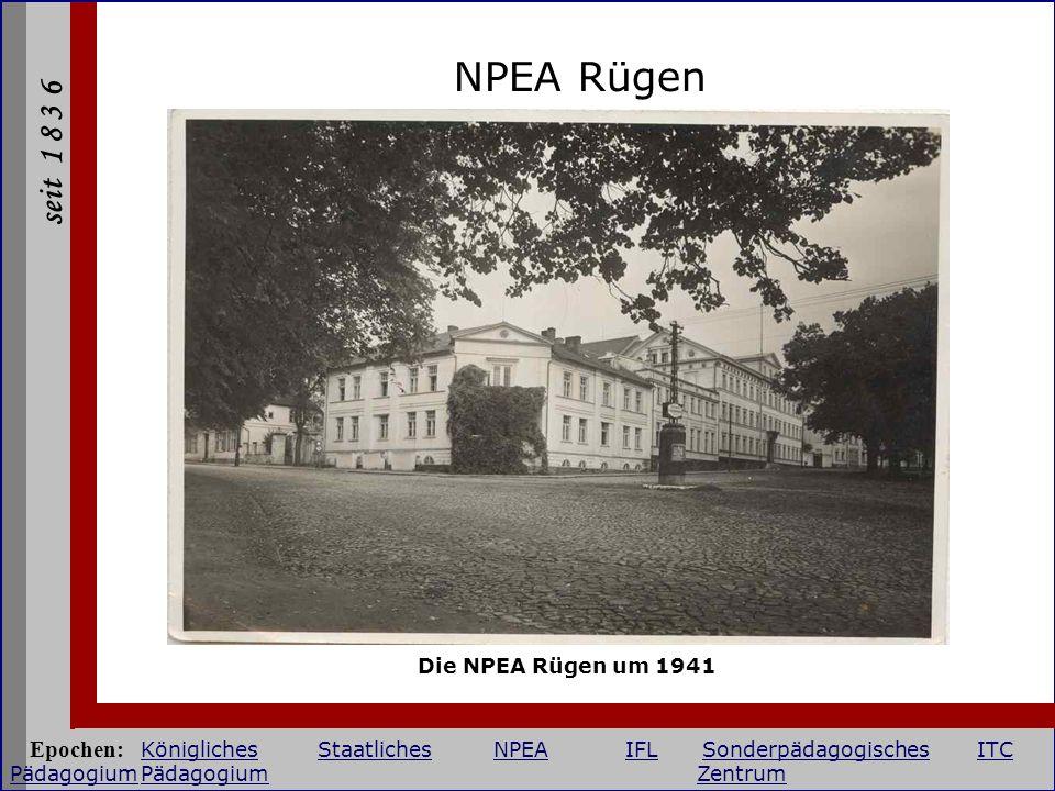 seit 1 8 3 6 NPEA Rügen Die NPEA Rügen um 1941 Epochen: KöniglichesStaatlichesNPEAIFLSonderpädagogischesITC PädagogiumPädagogium Zentrum KöniglichesSt