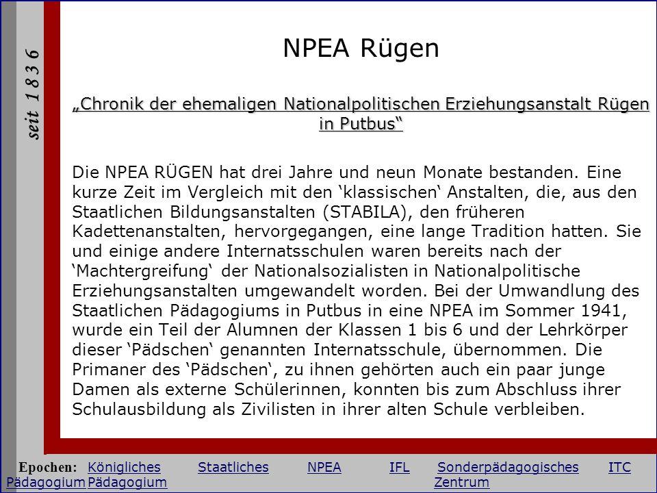 seit 1 8 3 6 NPEA Rügen Chronik der ehemaligen Nationalpolitischen Erziehungsanstalt Rügen in Putbus Die NPEA RÜGEN hat drei Jahre und neun Monate bes