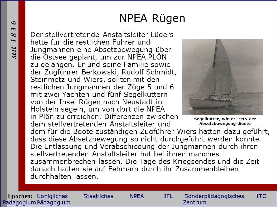 seit 1 8 3 6 NPEA Rügen Der stellvertretende Anstaltsleiter Lüders hatte für die restlichen Führer und Jungmannen eine Absetzbewegung über die Ostsee