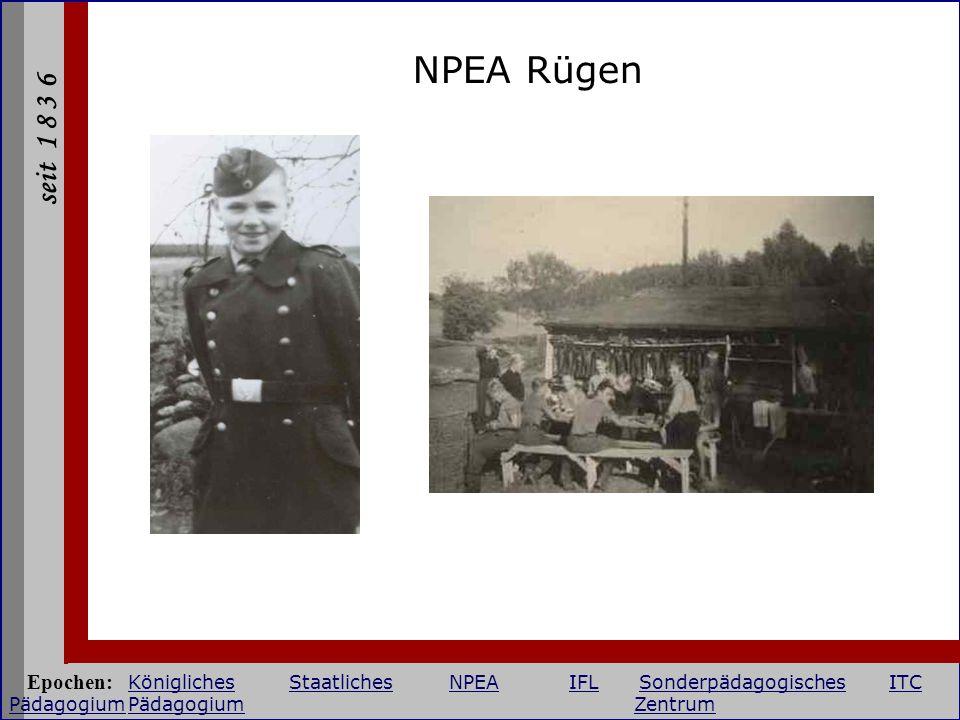 seit 1 8 3 6 NPEA Rügen Epochen: KöniglichesStaatlichesNPEAIFLSonderpädagogischesITC PädagogiumPädagogium Zentrum KöniglichesStaatlichesNPEAIFLSonderp