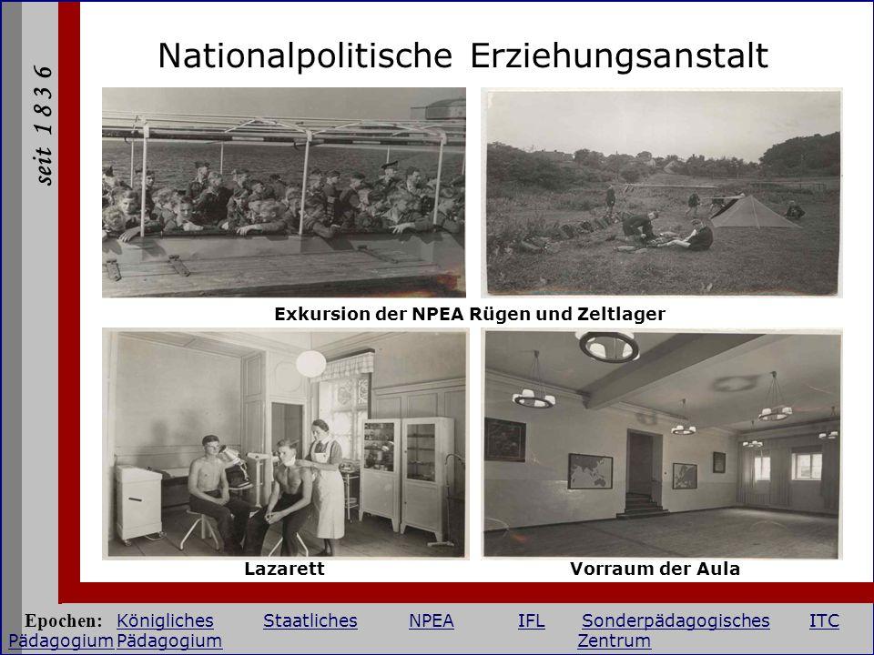 seit 1 8 3 6 Nationalpolitische Erziehungsanstalt Exkursion der NPEA Rügen und Zeltlager LazarettVorraum der Aula Epochen: KöniglichesStaatlichesNPEAI