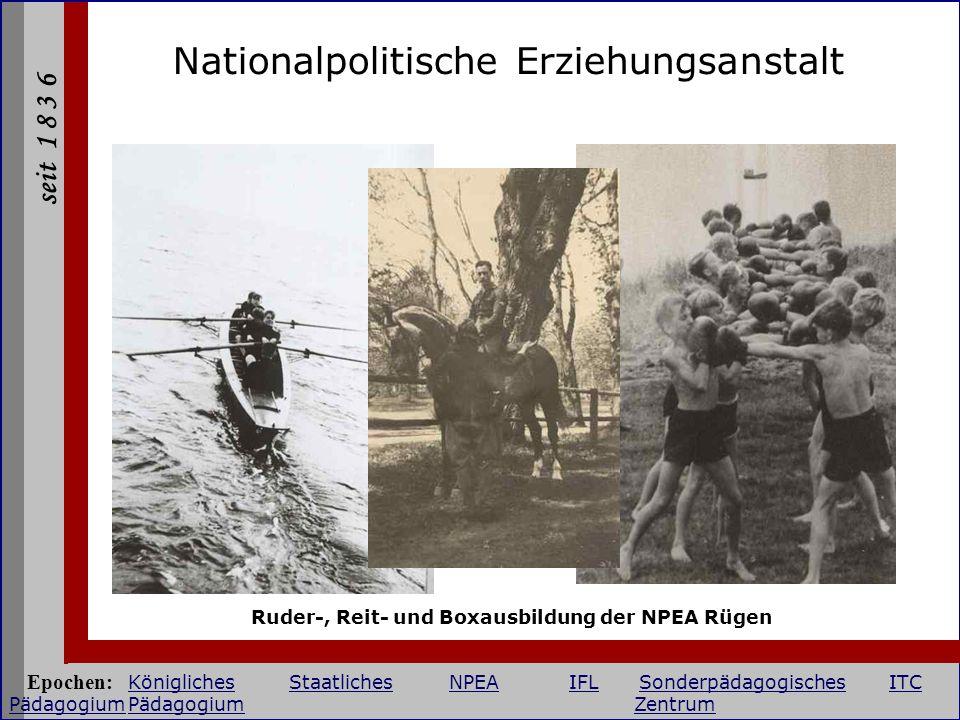 seit 1 8 3 6 Nationalpolitische Erziehungsanstalt Ruder-, Reit- und Boxausbildung der NPEA Rügen Epochen: KöniglichesStaatlichesNPEAIFLSonderpädagogis