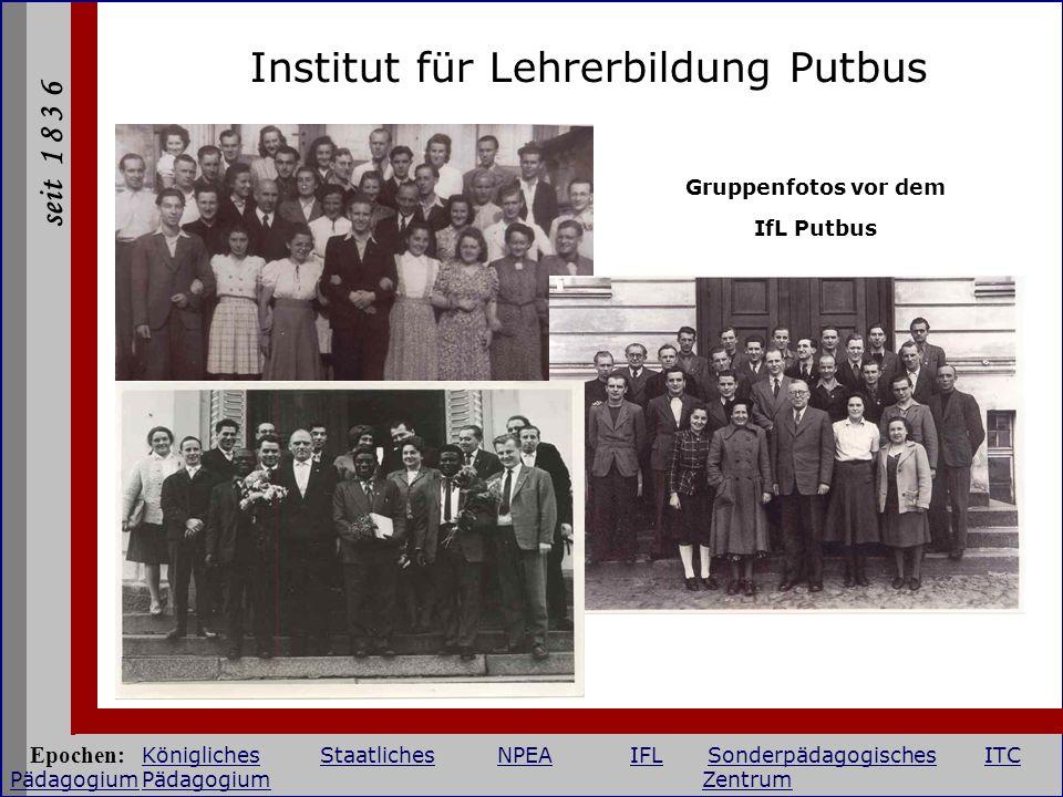 seit 1 8 3 6 Institut für Lehrerbildung Putbus Gruppenfotos vor dem IfL Putbus Epochen: KöniglichesStaatlichesNPEAIFLSonderpädagogischesITC Pädagogium