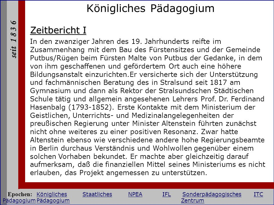seit 1 8 3 6 Königliches Pädagogium Zeitbericht I In den zwanziger Jahren des 19. Jahrhunderts reifte im Zusammenhang mit dem Bau des Fürstensitzes un