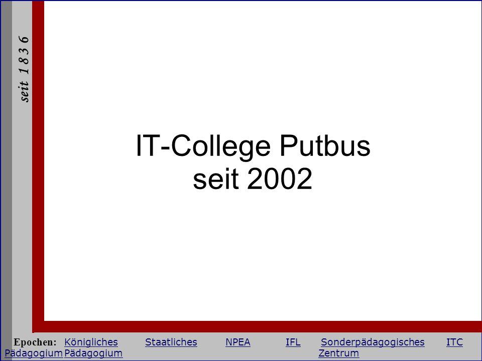seit 1 8 3 6 IT-College Putbus seit 2002 Epochen: KöniglichesStaatlichesNPEAIFLSonderpädagogischesITC PädagogiumPädagogium Zentrum KöniglichesStaatlic