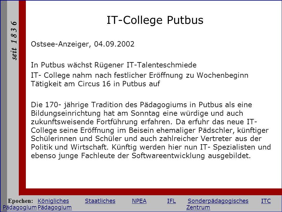 seit 1 8 3 6 IT-College Putbus Ostsee-Anzeiger, 04.09.2002 In Putbus wächst Rügener IT-Talenteschmiede IT- College nahm nach festlicher Eröffnung zu W