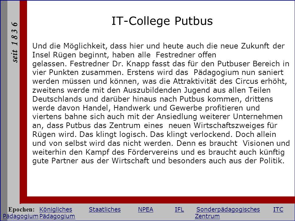 seit 1 8 3 6 IT-College Putbus Und die Möglichkeit, dass hier und heute auch die neue Zukunft der Insel Rügen beginnt, haben alle Festredner offen gel