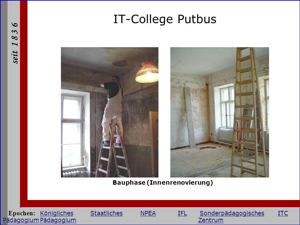 seit 1 8 3 6 IT-College Putbus Bauphase (Innenrenovierung) Epochen: KöniglichesStaatlichesNPEAIFLSonderpädagogischesITC PädagogiumPädagogium Zentrum K