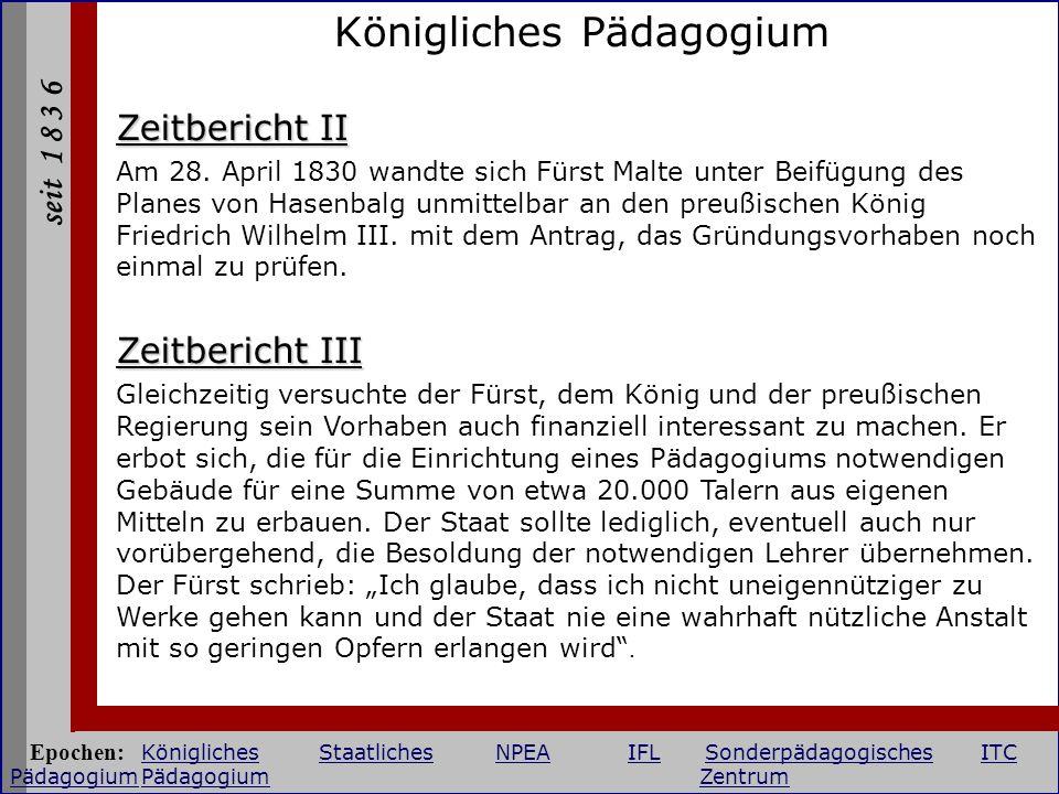 seit 1 8 3 6 Königliches Pädagogium Zeitbericht II Am 28. April 1830 wandte sich Fürst Malte unter Beifügung des Planes von Hasenbalg unmittelbar an d