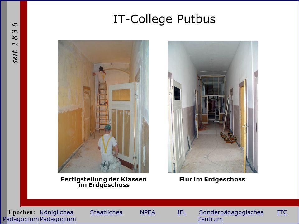 seit 1 8 3 6 IT-College Putbus Fertigstellung der Klassen im Erdgeschoss Flur im Erdgeschoss Epochen: KöniglichesStaatlichesNPEAIFLSonderpädagogisches