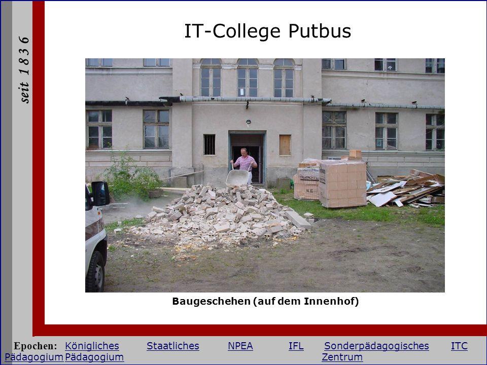 seit 1 8 3 6 IT-College Putbus Baugeschehen (auf dem Innenhof) Epochen: KöniglichesStaatlichesNPEAIFLSonderpädagogischesITC PädagogiumPädagogium Zentr