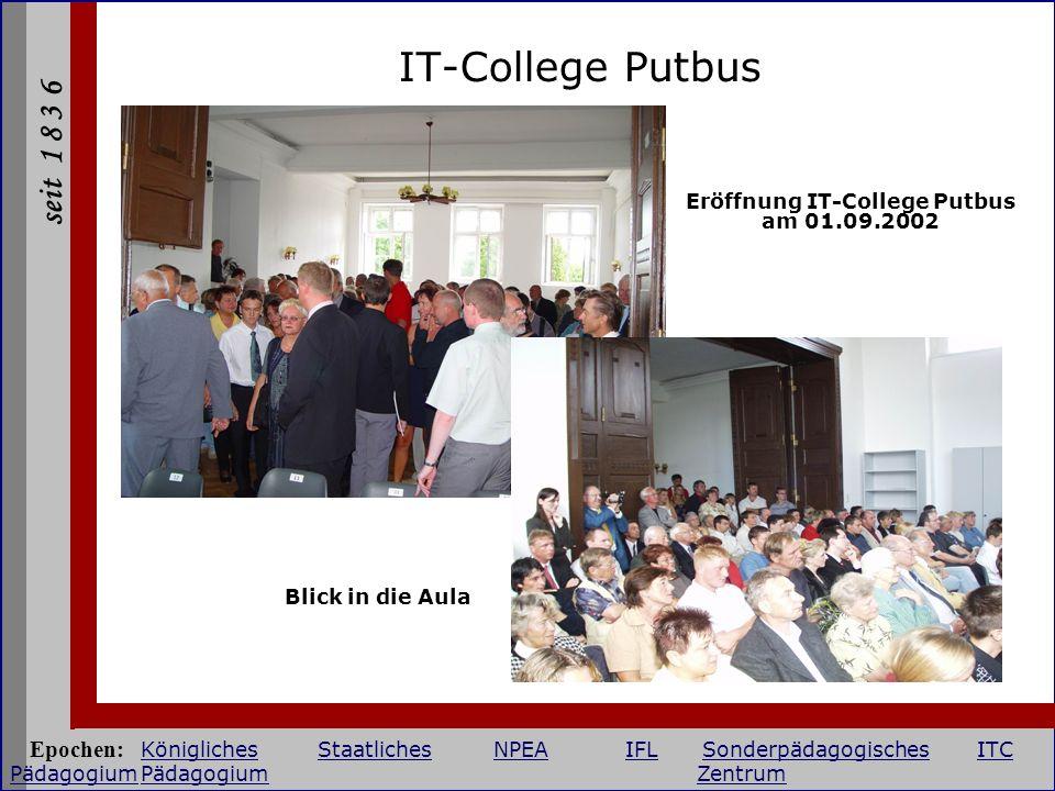 seit 1 8 3 6 IT-College Putbus Eröffnung IT-College Putbus am 01.09.2002 Blick in die Aula Epochen: KöniglichesStaatlichesNPEAIFLSonderpädagogischesIT