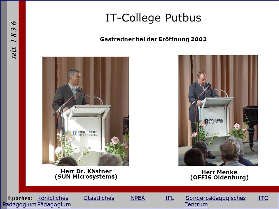 seit 1 8 3 6 IT-College Putbus Herr Dr. Kästner (SUN Microsystems) Herr Menke (OFFIS Oldenburg) Gastredner bei der Eröffnung 2002 Epochen: Königliches