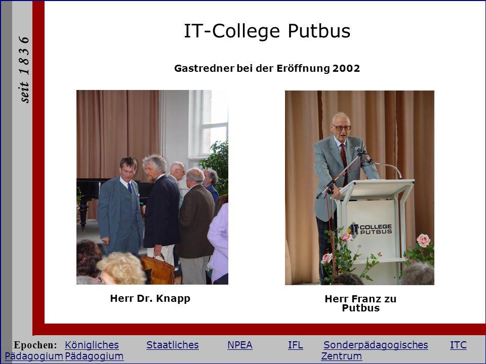 seit 1 8 3 6 IT-College Putbus Herr Dr. Knapp Herr Franz zu Putbus Gastredner bei der Eröffnung 2002 Epochen: KöniglichesStaatlichesNPEAIFLSonderpädag