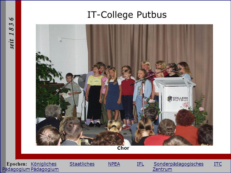 seit 1 8 3 6 IT-College Putbus Chor Epochen: KöniglichesStaatlichesNPEAIFLSonderpädagogischesITC PädagogiumPädagogium Zentrum KöniglichesStaatlichesNP