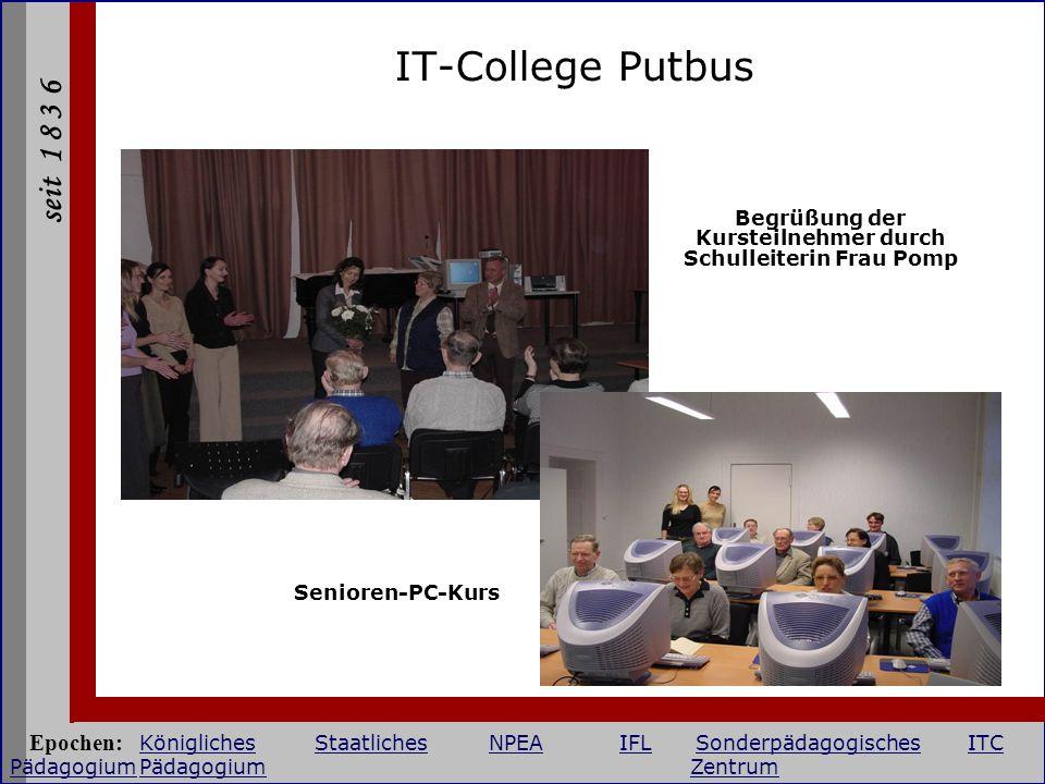 seit 1 8 3 6 IT-College Putbus Begrüßung der Kursteilnehmer durch Schulleiterin Frau Pomp Senioren-PC-Kurs Epochen: KöniglichesStaatlichesNPEAIFLSonde