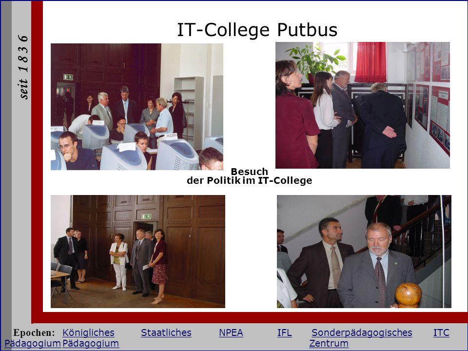 seit 1 8 3 6 IT-College Putbus Besuch der Politik im IT-College Epochen: KöniglichesStaatlichesNPEAIFLSonderpädagogischesITC PädagogiumPädagogium Zent