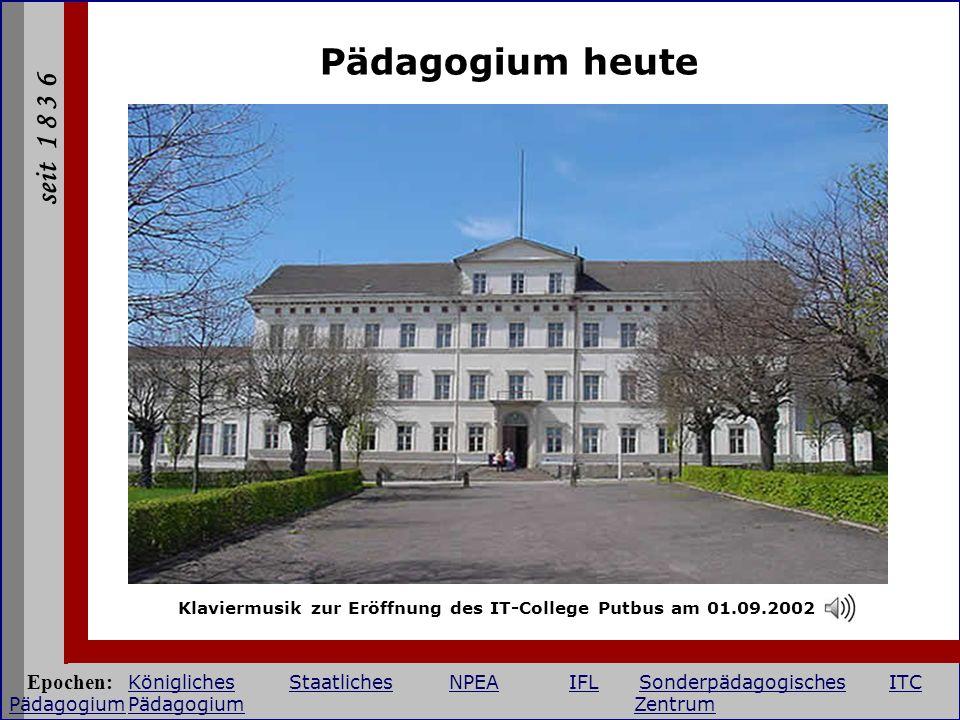 seit 1 8 3 6 Pädagogium heute Klaviermusik zur Eröffnung des IT-College Putbus am 01.09.2002 Epochen: KöniglichesStaatlichesNPEAIFLSonderpädagogisches