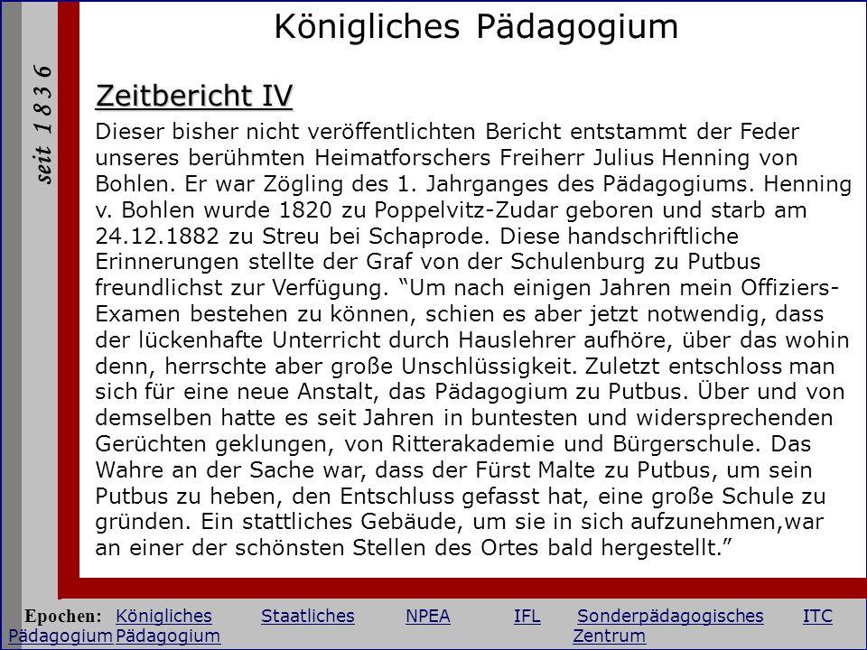 seit 1 8 3 6 Königliches Pädagogium Zeitbericht IV Dieser bisher nicht veröffentlichten Bericht entstammt der Feder unseres berühmten Heimatforschers