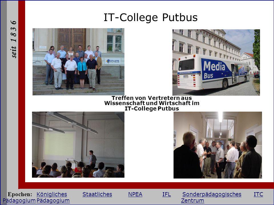 seit 1 8 3 6 IT-College Putbus Treffen von Vertretern aus Wissenschaft und Wirtschaft im IT-College Putbus Epochen: KöniglichesStaatlichesNPEAIFLSonde