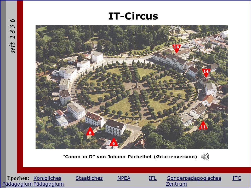 seit 1 8 3 6 IT-Circus Canon in D von Johann Pachelbel (Gitarrenversion) Epochen: KöniglichesStaatlichesNPEAIFLSonderpädagogischesITC PädagogiumPädago