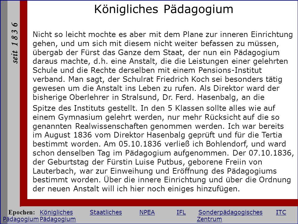 seit 1 8 3 6 Pädagogium heute Klaviermusik zur Eröffnung des IT-College Putbus am 01.09.2002 Epochen: KöniglichesStaatlichesNPEAIFLSonderpädagogischesITC PädagogiumPädagogium Zentrum KöniglichesStaatlichesNPEAIFLSonderpädagogischesITC Pädagogium Zentrum