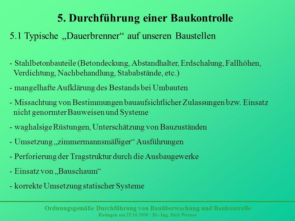 Ordnungsgemäße Durchführung von Bauüberwachung und Baukontrolle Ratingen am 25.10.2006 / Dr.-Ing. Dirk Werner 5. Durchführung einer Baukontrolle 5.1 T