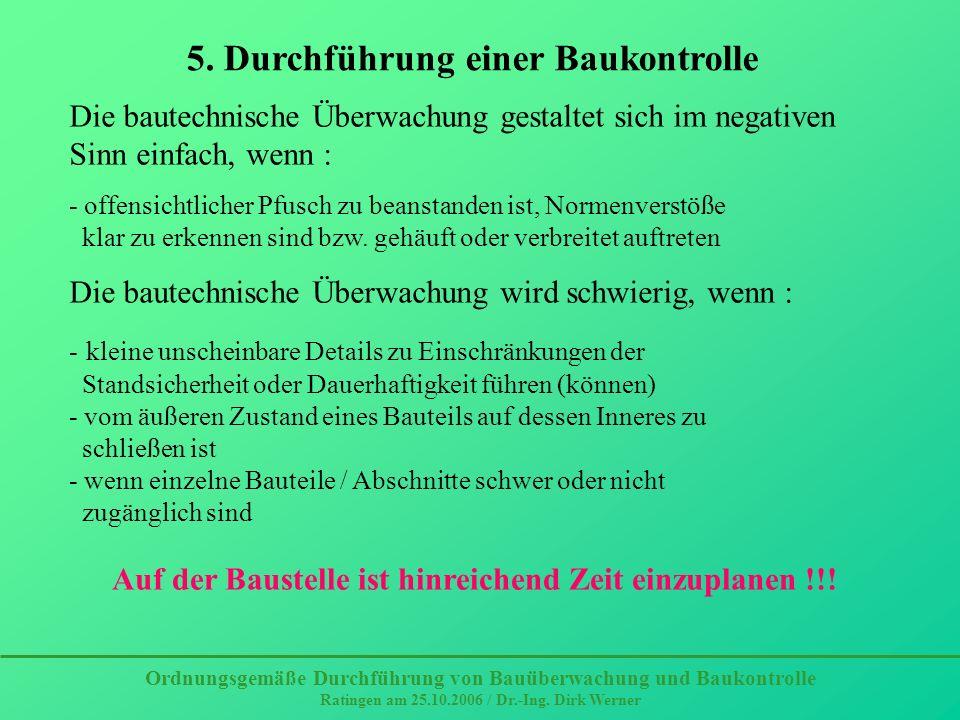 Ordnungsgemäße Durchführung von Bauüberwachung und Baukontrolle Ratingen am 25.10.2006 / Dr.-Ing. Dirk Werner 5. Durchführung einer Baukontrolle Die b