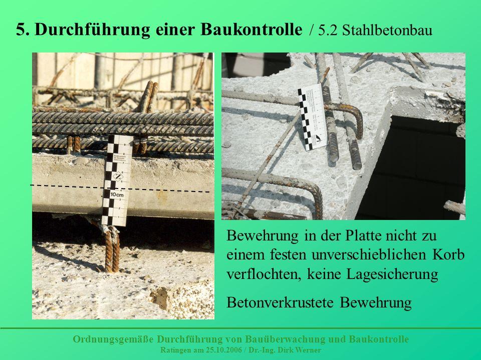 Bewehrung in der Platte nicht zu einem festen unverschieblichen Korb verflochten, keine Lagesicherung Betonverkrustete Bewehrung Ordnungsgemäße Durchf