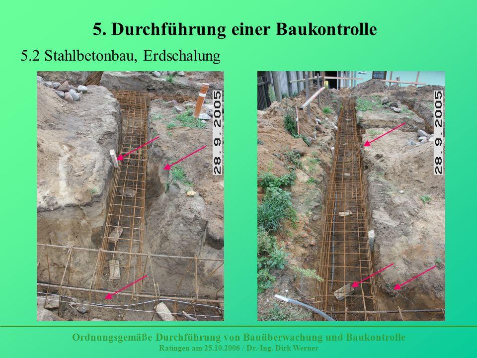 Ordnungsgemäße Durchführung von Bauüberwachung und Baukontrolle Ratingen am 25.10.2006 / Dr.-Ing. Dirk Werner 5. Durchführung einer Baukontrolle 5.2 S