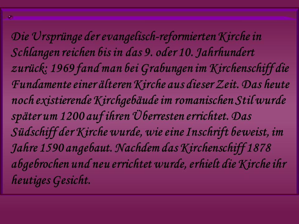 Die Ursprünge der evangelisch-reformierten Kirche in Schlangen reichen bis in das 9. oder 10. Jahrhundert zurück: 1969 fand man bei Grabungen im Kirch