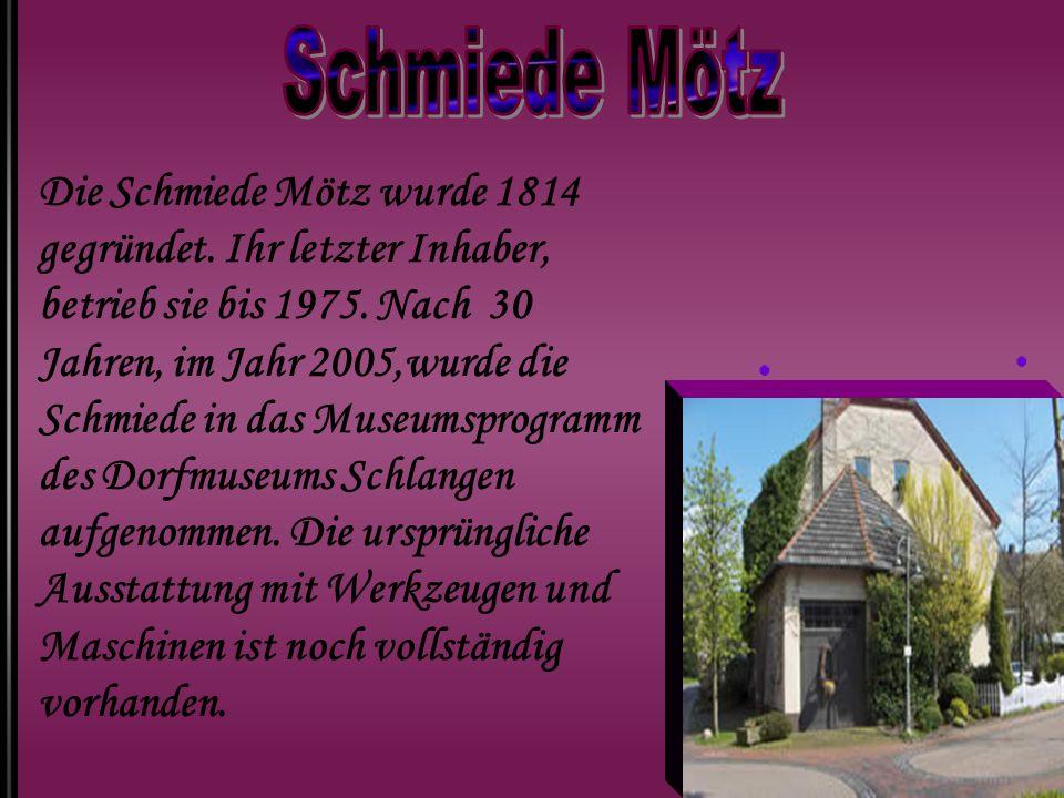 Die Schmiede Mötz wurde 1814 gegründet. Ihr letzter Inhaber, betrieb sie bis 1975. Nach 30 Jahren, im Jahr 2005,wurde die Schmiede in das Museumsprogr