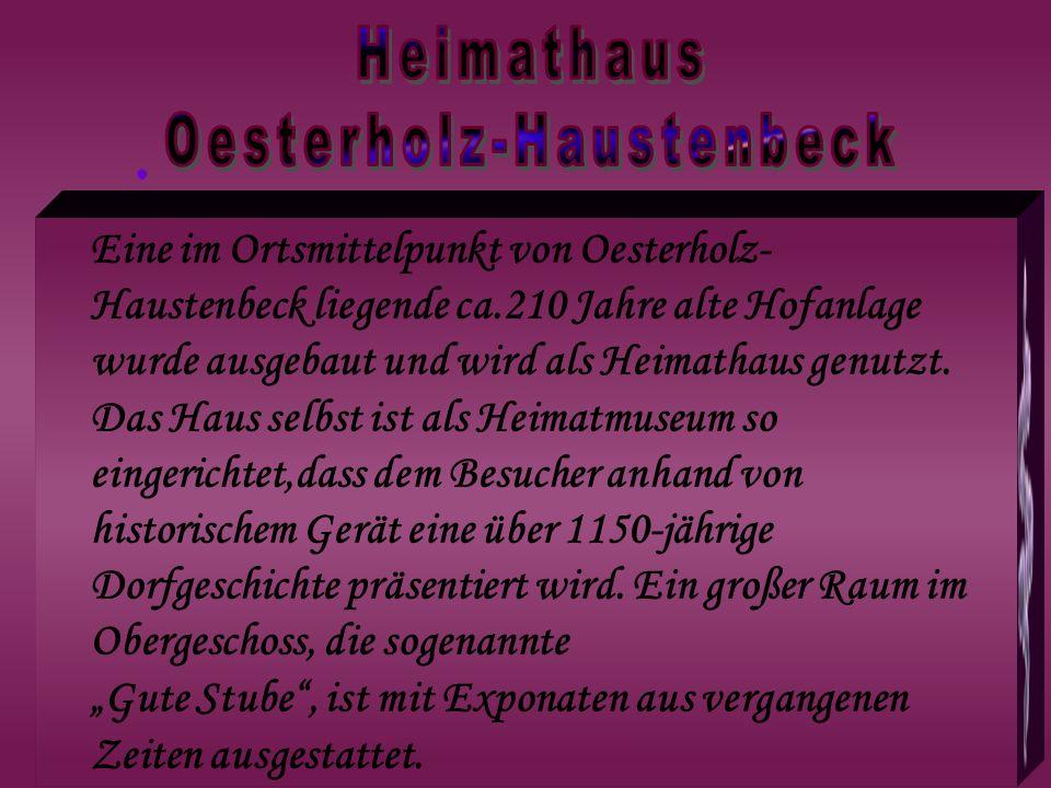 Eine im Ortsmittelpunkt von Oesterholz- Haustenbeck liegende ca.210 Jahre alte Hofanlage wurde ausgebaut und wird als Heimathaus genutzt.