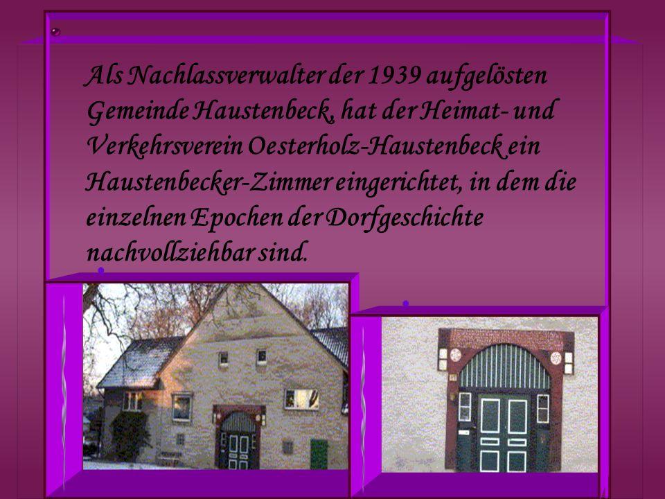 Als Nachlassverwalter der 1939 aufgelösten Gemeinde Haustenbeck, hat der Heimat- und Verkehrsverein Oesterholz-Haustenbeck ein Haustenbecker-Zimmer eingerichtet, in dem die einzelnen Epochen der Dorfgeschichte nachvollziehbar sind.