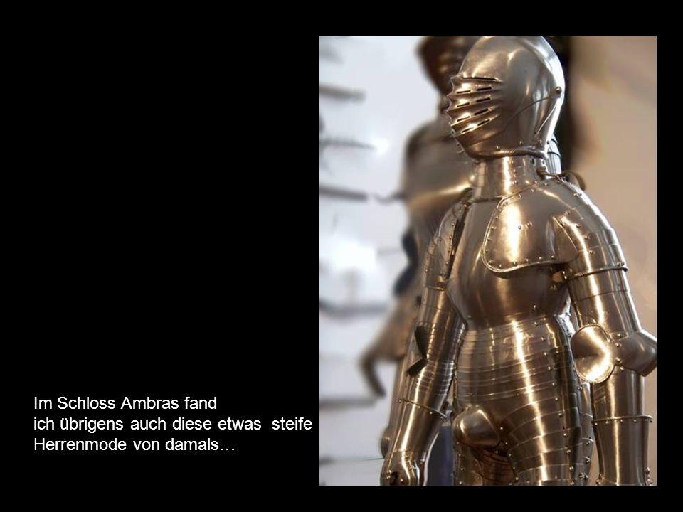 Im Schloss Ambras fand ich übrigens auch diese etwas steife Herrenmode von damals…